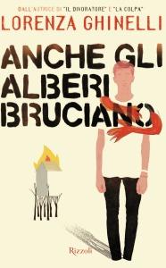 Anche gli alberi bruciano - Lorenza Ghinelli