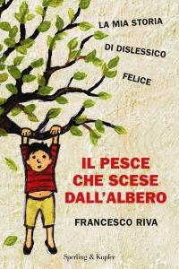 Il pesce che scese dall'albero - Francesco Riva