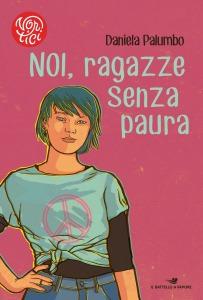 Noi, ragazze senza paura - Daniela Palumbo