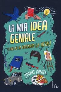 La mia Idea Geniale (e come mi ha rovinato la vita) - Stuart David