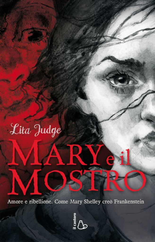 Mary e il mostro. Amore e ribellione. Come Mary Shelley creò Frankenstein - Lita Judge