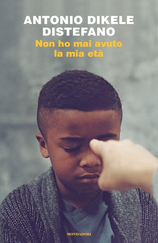 Non ho mai avuto la mia età - Antonio Dikele Distefano