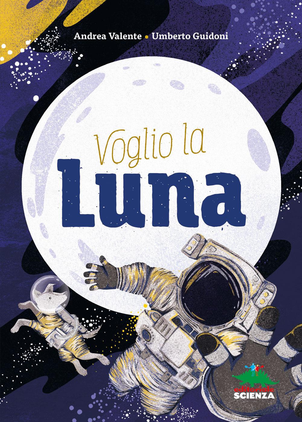Voglio la Luna - Andrea Valente e Umberto Guidoni