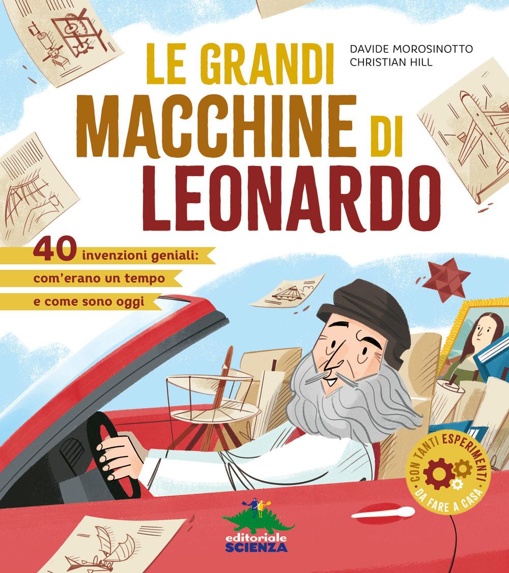 Le grandi macchine di Leonardo - Davide Morosinotto e Christian Hill