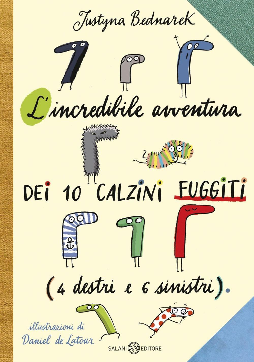 L'incredibile avventura dei 10 calzini fuggiti (4 destri e 6 sinistri) - Justyna Bednarek, Daniel de Latour